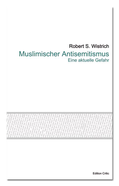 Robert S. Wistrich Muslimischer Antisemitismus. Eine aktuelle Gefahr, Edition Critic, 2011